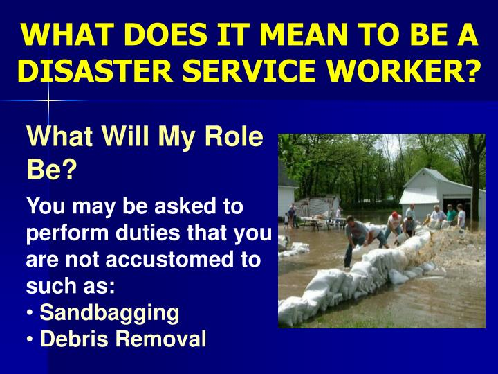 WHAT DOES IT MEAN TO BE A DISASTER SERVICE WORKER?