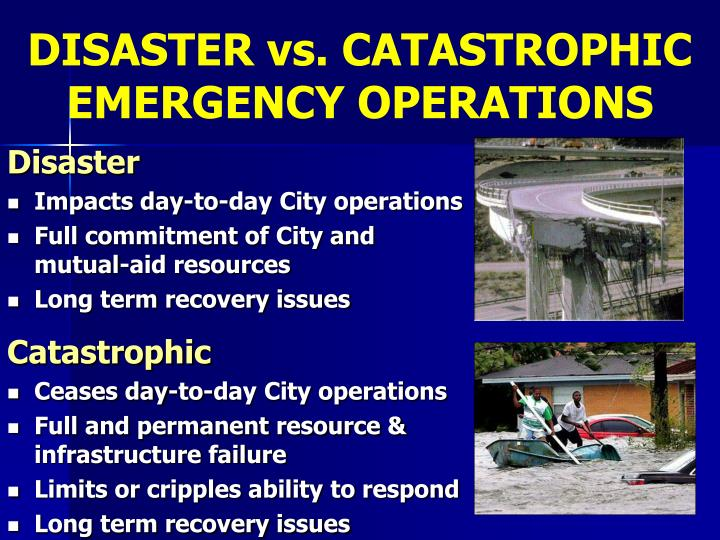 DISASTER vs. CATASTROPHIC EMERGENCY OPERATIONS