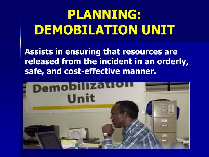 PLANNING:                  DEMOBILATION UNIT