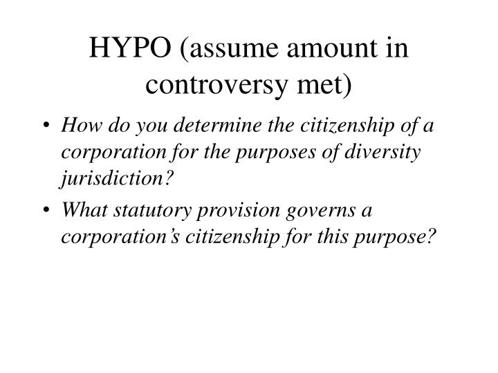 HYPO (assume amount in controversy met)