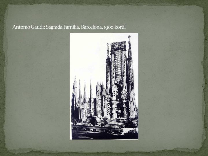 Antonio Gaudi: Sagrada Família, Barcelona, 1900 körül
