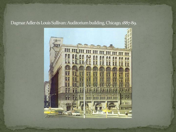 Dagmar Adler és Louis Sullivan: Auditorium building, Chicago, 1887-89.