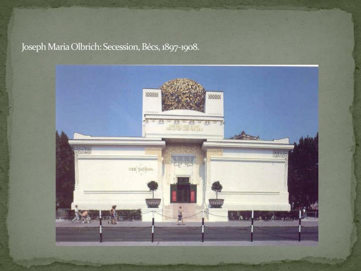 Joseph Maria Olbrich: Secession, Bécs, 1897-1908.