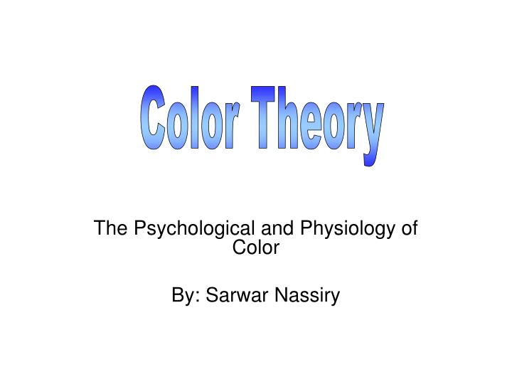 The psychological and physiology of color by sarwar nassiry