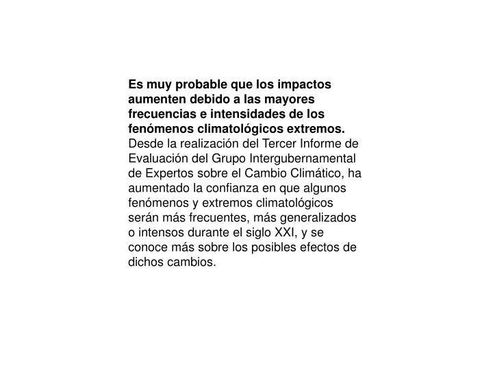 Es muy probable que los impactos aumenten debido a las mayores frecuencias e intensidades de los fenómenos climatológicos extremos.