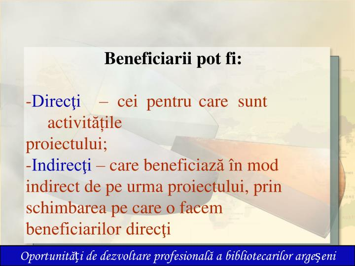 Beneficiarii pot fi: