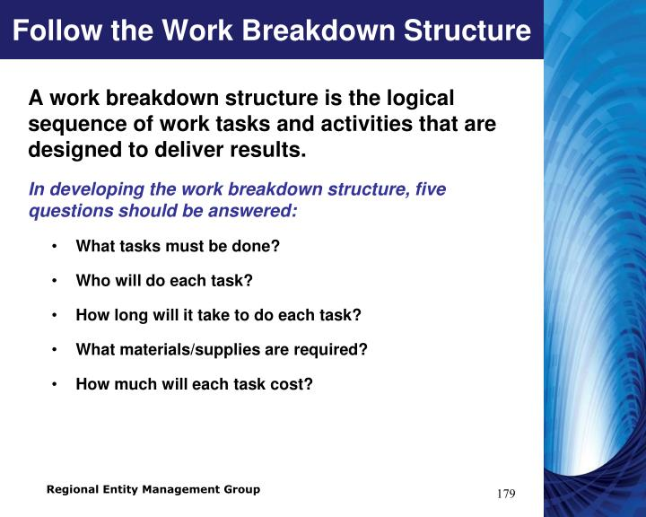 Follow the Work Breakdown Structure