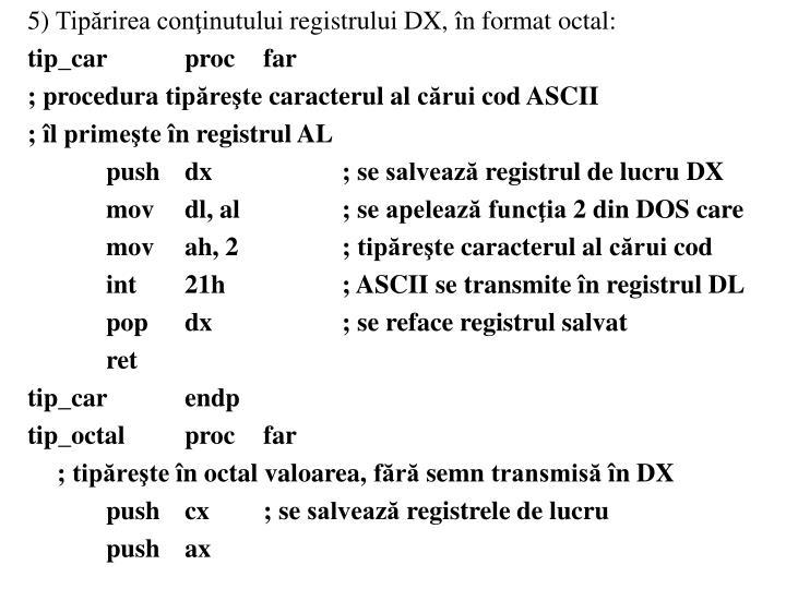 5) Tiprirea coninutului registrului DX, n format octal: