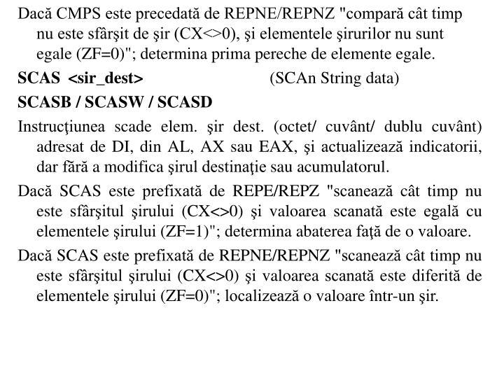 """Dac CMPS este precedat de REPNE/REPNZ """"compar ct timp nu este sfrit de ir (CX<>0), i elementele irurilor nu sunt egale (ZF=0)""""; determina prima pereche de elemente egale."""