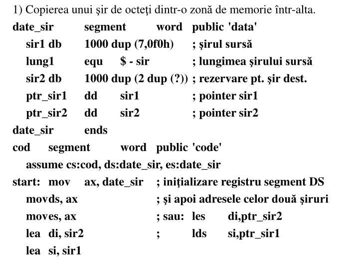 1) Copierea unui ir de octei dintr-o zon de memorie ntr-alta.