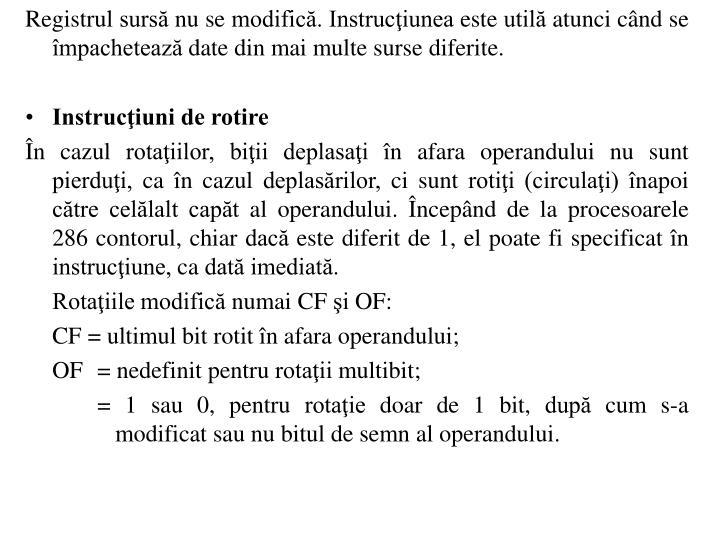Registrul surs nu se modific. Instruciunea este util atunci cnd se mpacheteaz date din mai multe surse diferite.