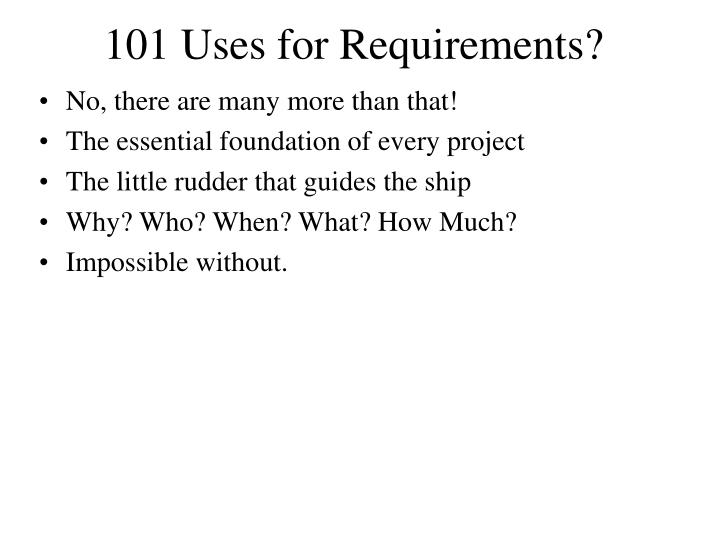 101 Uses for Requirements?