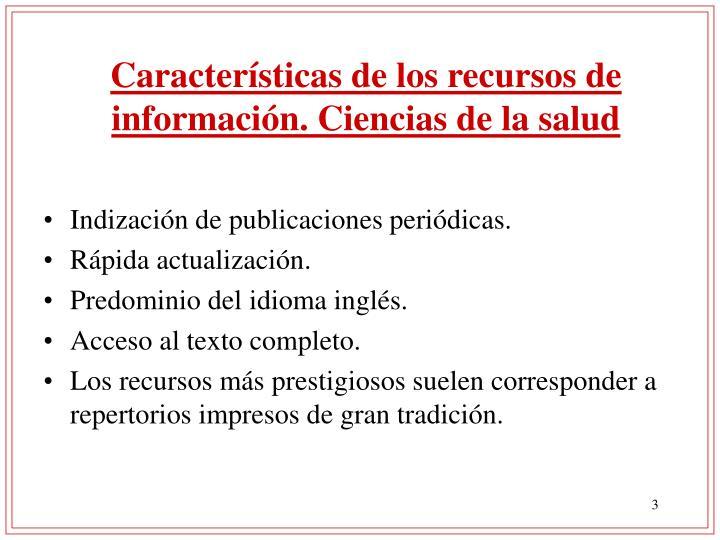 Características de los recursos de información. Ciencias de la salud