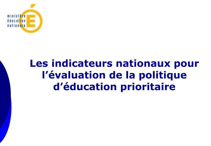 Les indicateurs nationaux pour l'évaluation de la politique d'éducation prioritaire