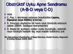 obstr ktif uyku apne sendromu a b d veya c d1