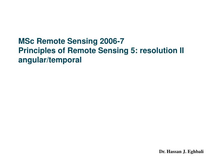 Msc remote sensing 2006 7 principles of remote sensing 5 resolution ii angular temporal