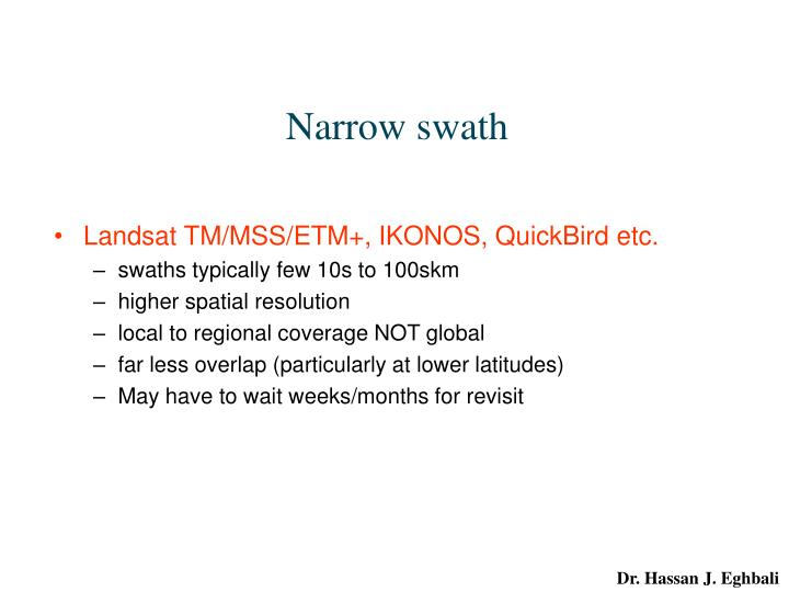 Narrow swath