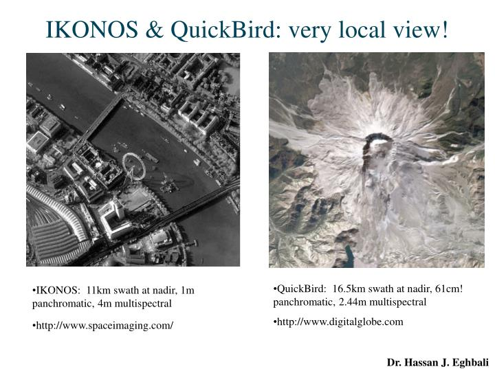 QuickBird:  16.5km swath at nadir, 61cm! panchromatic, 2.44m multispectral