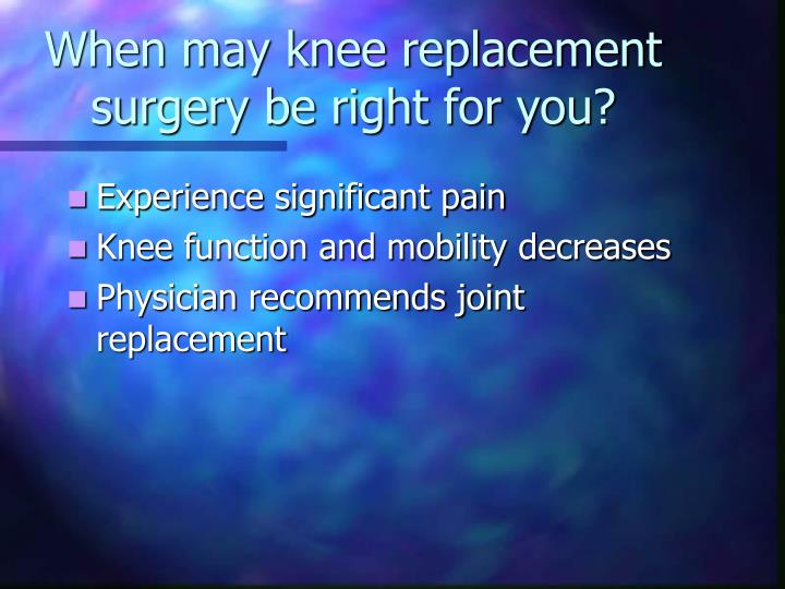 When may knee replacement