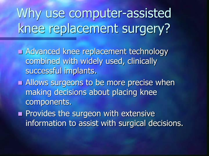 Why use computer-assisted knee replacement surgery?