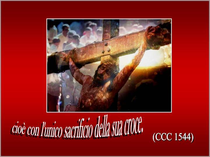 cioè con l'unico sacrificio della sua croce.