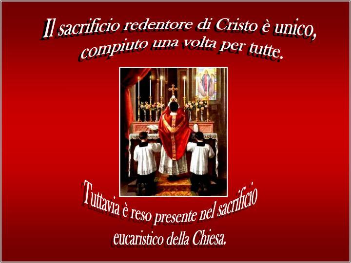 Il sacrificio redentore di Cristo è unico,