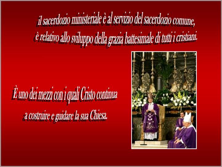 il sacerdozio ministeriale è al servizio del sacerdozio comune,