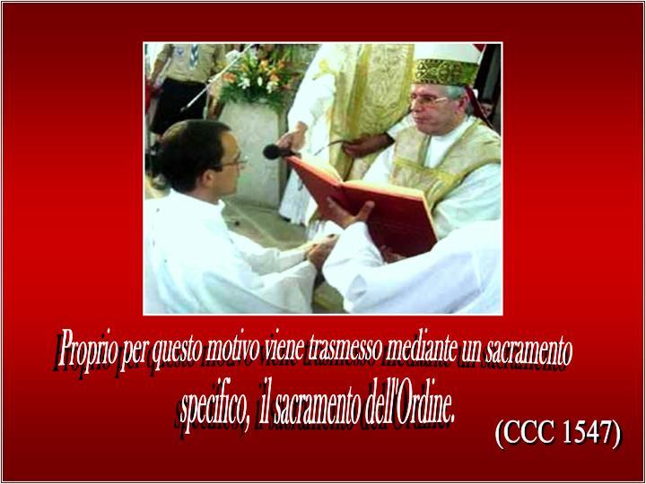 Proprio per questo motivo viene trasmesso mediante un sacramento