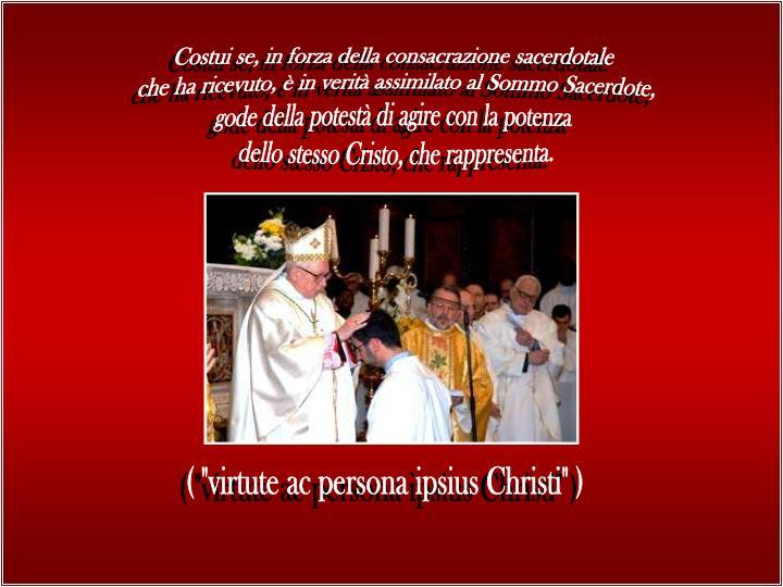 Costui se, in forza della consacrazione sacerdotale