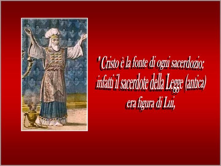""""""" Cristo è la fonte di ogni sacerdozio:"""