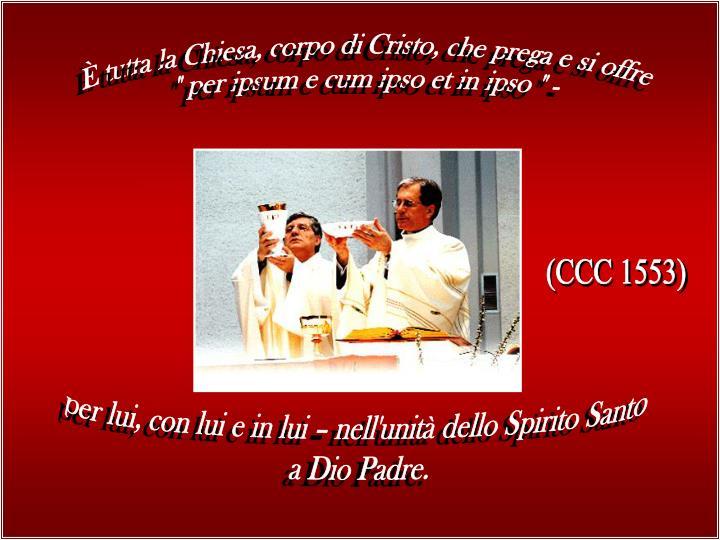 È tutta la Chiesa, corpo di Cristo, che prega e si offre