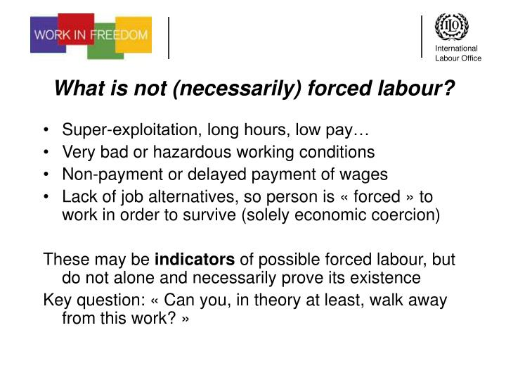 What is not (necessarily) forced labour?