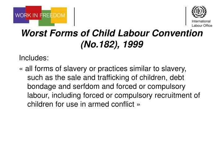 Worst Forms of Child Labour Convention (No.182), 1999