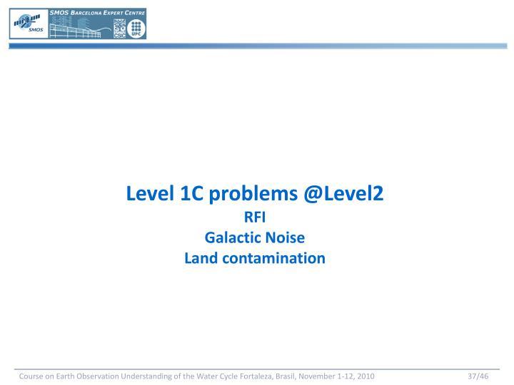 Level 1C problems @Level2