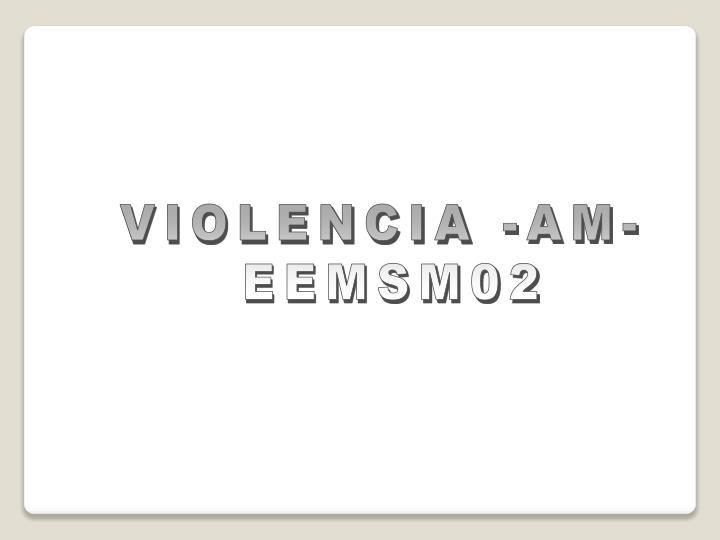 VIOLENCIA -AM-