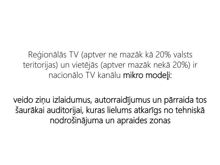 Reionls TV (aptver ne mazk k 20% valsts teritorijas) un vietjs (aptver mazk nek 20%) ir nacionlo TV kanlu