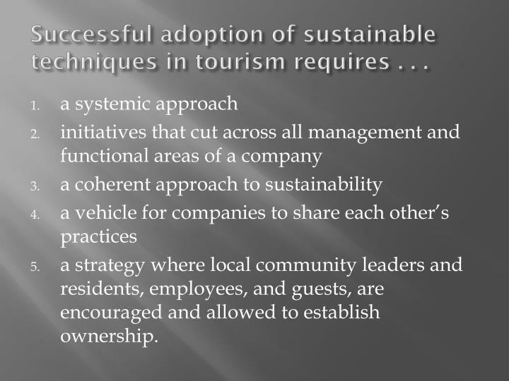 Successful adoption of sustainable techniques in tourism requires . . .