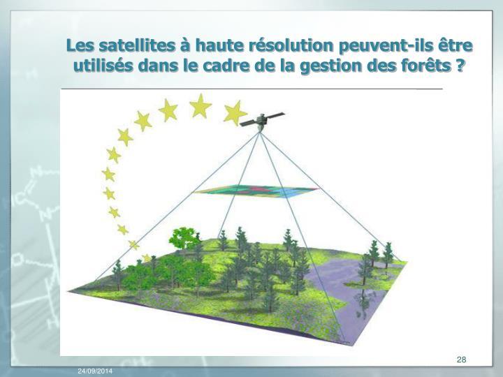 Les satellites à haute résolution peuvent-ils être utilisés dans le cadre de la gestion des forêts ?