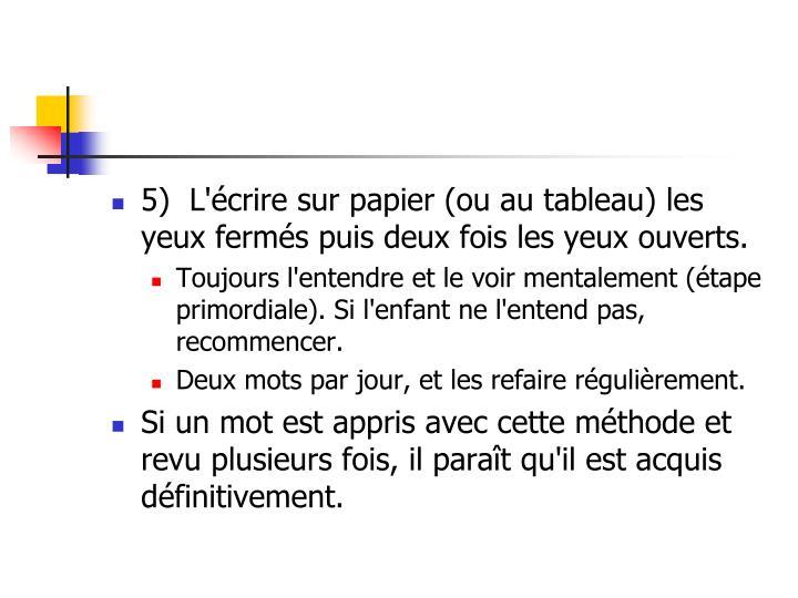 5)  L'écrire sur papier (ou au tableau) les yeux fermés puis deux fois les yeux ouverts.