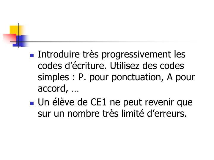 Introduire très progressivement les codes d'écriture. Utilisez des codes simples : P. pour ponctuation, A pour accord, …