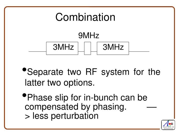 Separate two RF system for the latter two options.