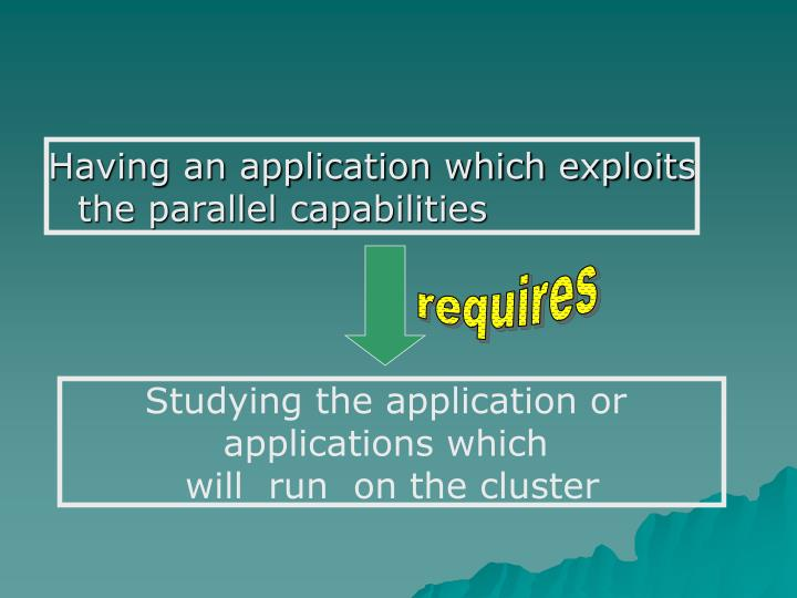 Having an application which exploits the parallel capabilities