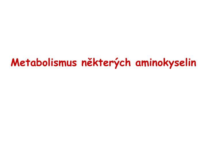 Metabolismus některých aminokyselin