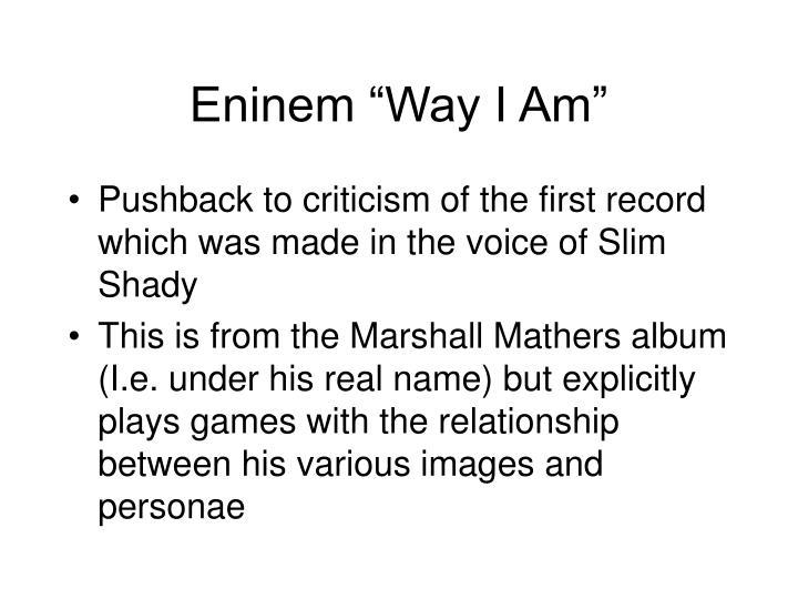 "Eninem ""Way I Am"""