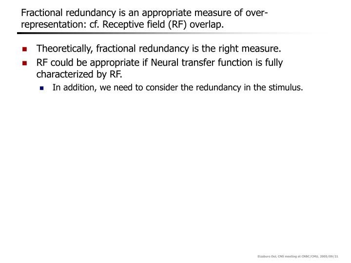 Fractional redundancy is an appropriate measure of over-representation: cf. Receptive field (RF) overlap.