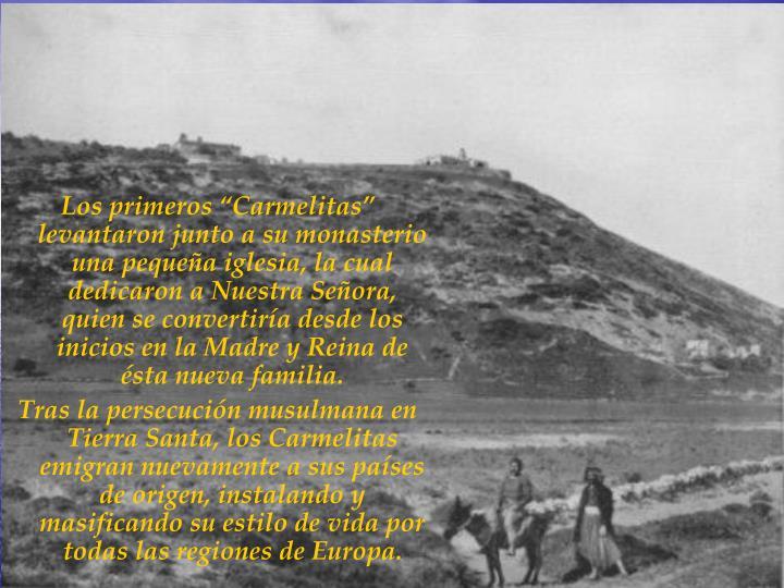 """Los primeros """"Carmelitas"""" levantaron junto a su monasterio una pequeña iglesia, la cual dedicaron a Nuestra Señora, quien se convertiría desde los inicios en la Madre y Reina de ésta nueva familia."""