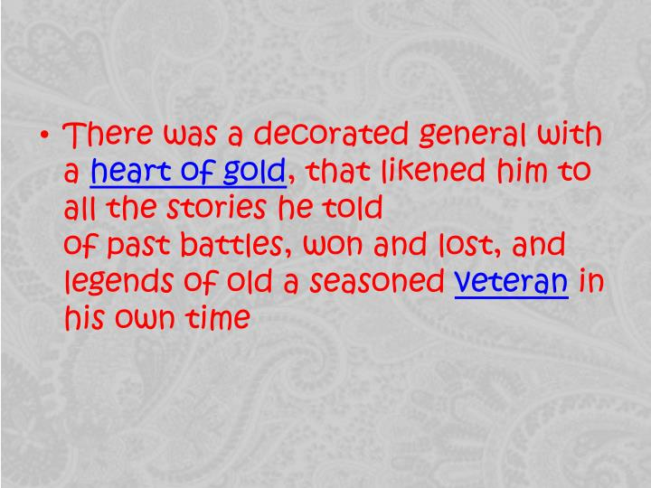 There was a decorated general with
