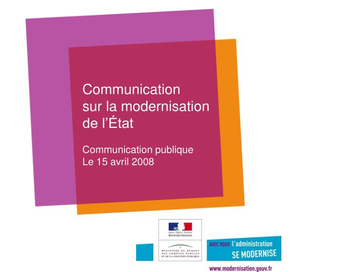 Communication sur la modernisation de l tat communication publique le 15 avril 2008