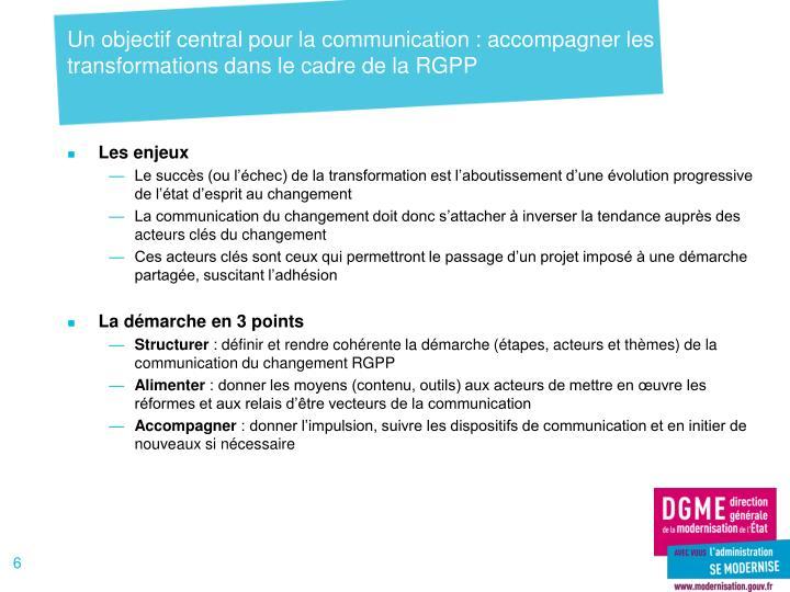 Un objectif central pour la communication : accompagner les transformations dans le cadre de la RGPP
