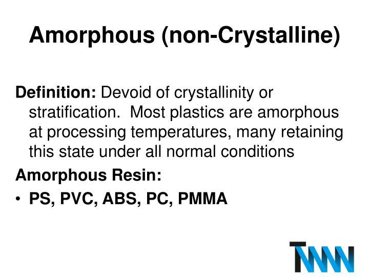 Amorphous (non-Crystalline)
